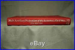 Field Artillery Projectiles of the American Civil War 1993 edition Thomas Dickey